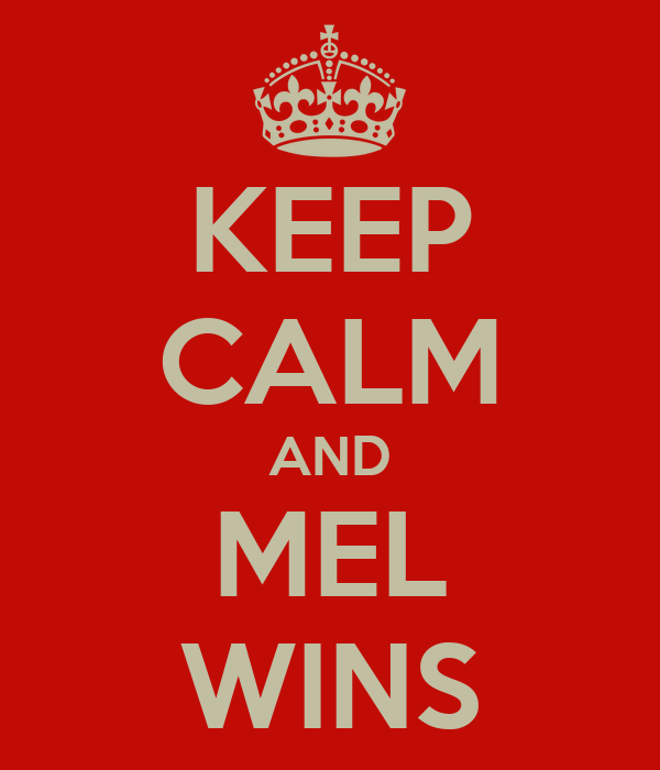 KEEP CALM AND MEL WINS