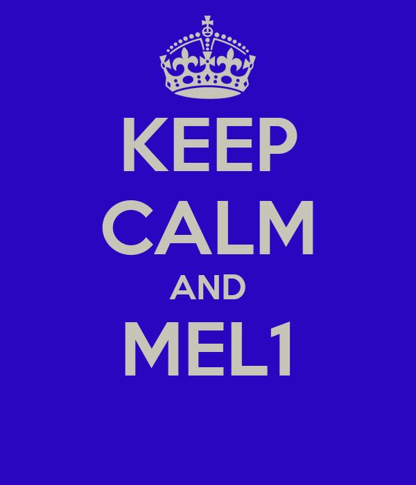 KEEP CALM AND MEL1