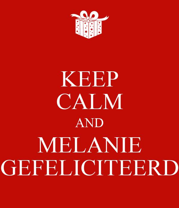 KEEP CALM AND MELANIE GEFELICITEERD