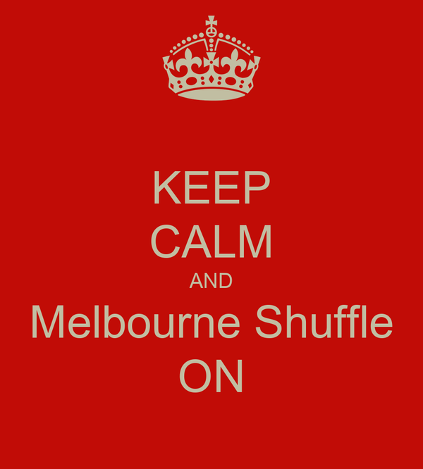 KEEP CALM AND Melbourne Shuffle ON