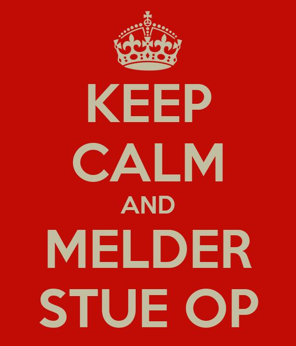 KEEP CALM AND MELDER STUE OP