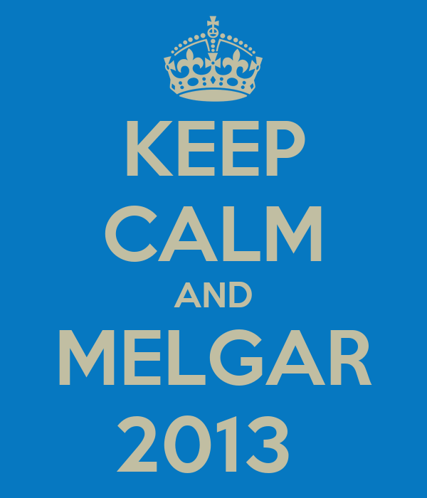 KEEP CALM AND MELGAR 2013