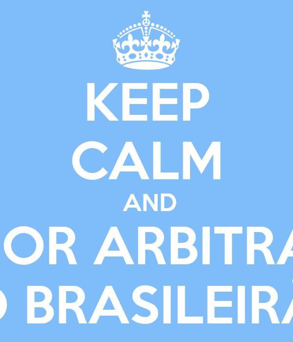 KEEP CALM  AND MELHOR ARBITRAGEM NO BRASILEIRÃO