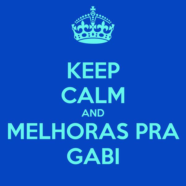 KEEP CALM AND MELHORAS PRA GABI