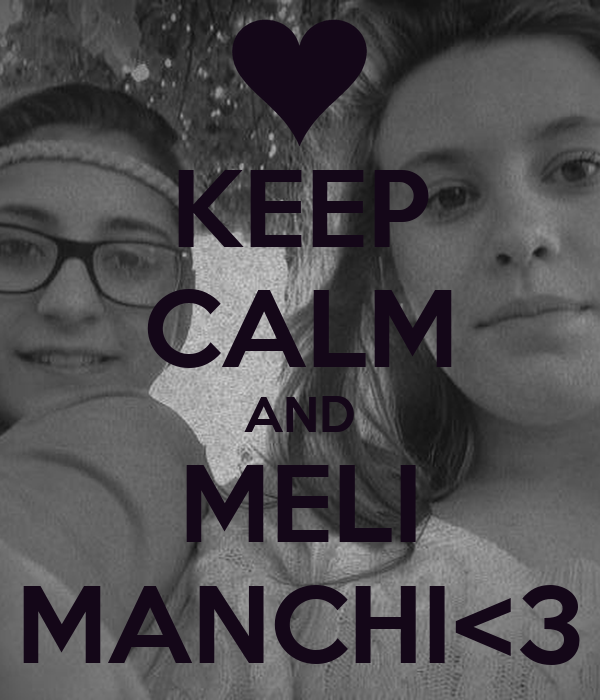 KEEP CALM AND MELI MANCHI<3