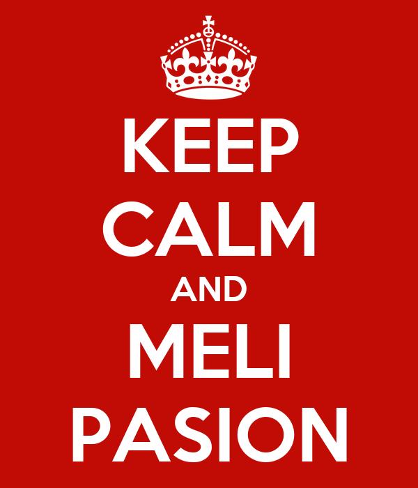 KEEP CALM AND MELI PASION
