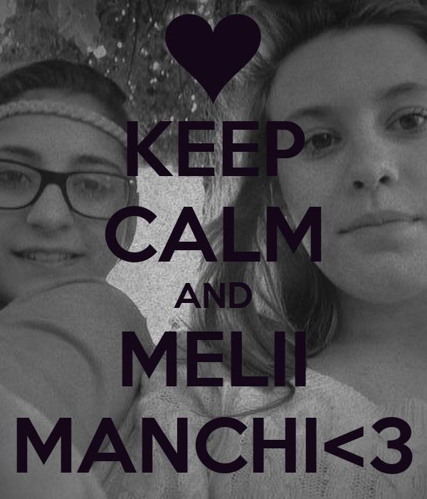 KEEP CALM AND MELII MANCHI<3