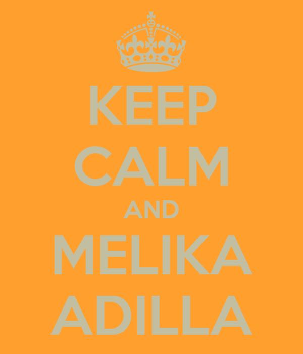 KEEP CALM AND MELIKA ADILLA