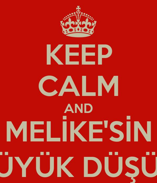 KEEP CALM AND MELİKE'SİN BÜYÜK DÜŞÜN