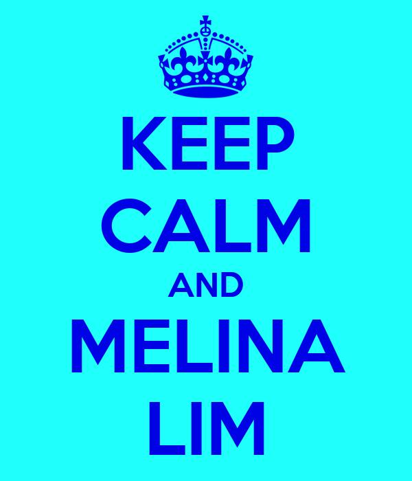 KEEP CALM AND MELINA LIM