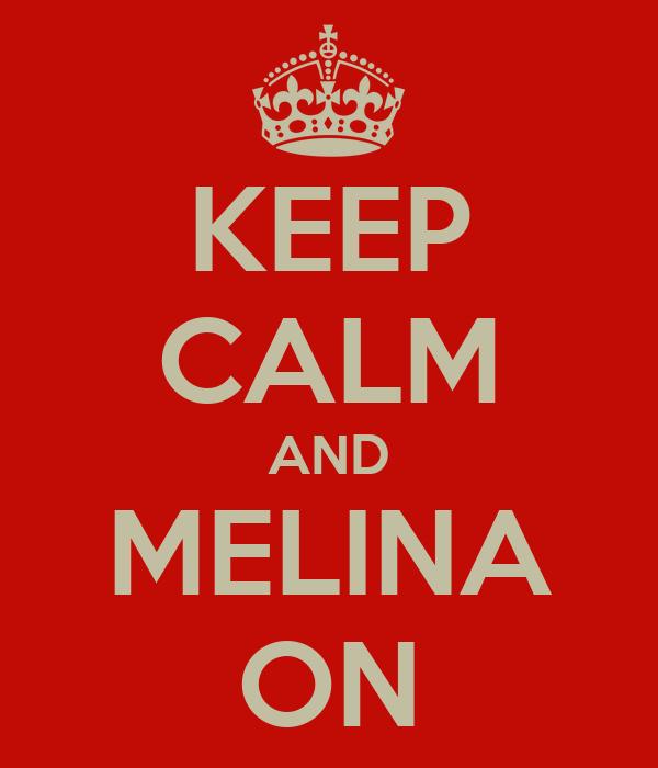 KEEP CALM AND MELINA ON