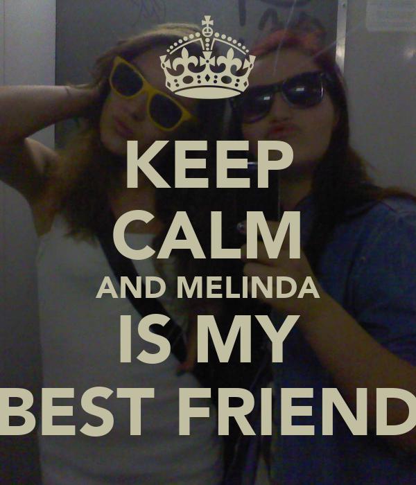 KEEP CALM AND MELINDA IS MY BEST FRIEND