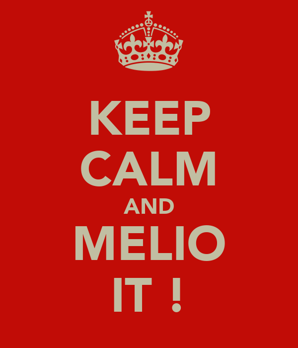 KEEP CALM AND MELIO IT !
