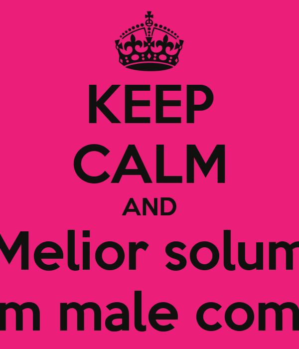 KEEP CALM AND Melior solum Quam male cominati