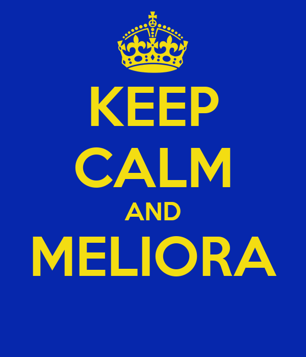 KEEP CALM AND MELIORA