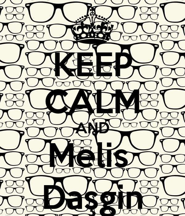KEEP CALM AND Melis  Daşgin
