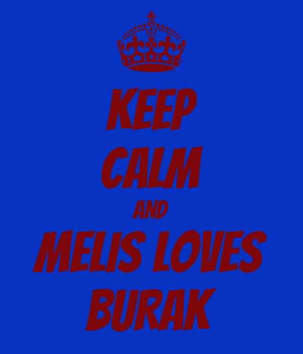 KEEP CALM AND MELIS LOVES BURAK