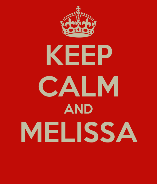KEEP CALM AND MELISSA