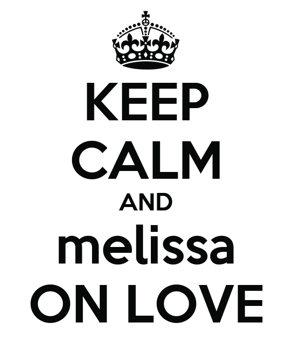 KEEP CALM AND melissa ON LOVE