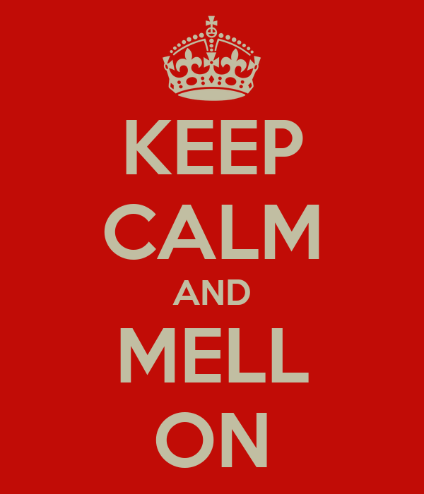 KEEP CALM AND MELL ON
