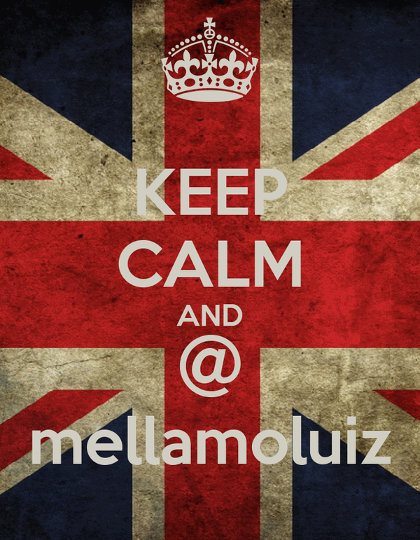 KEEP CALM AND @ mellamoluiz