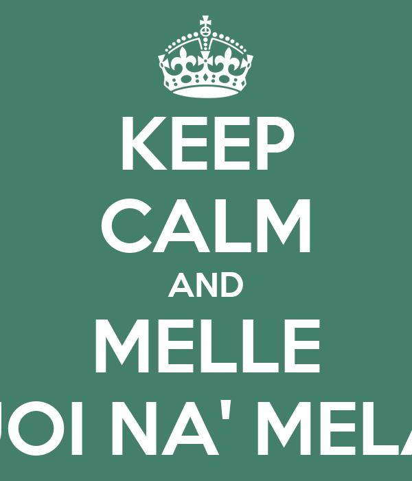 KEEP CALM AND MELLE VUOI NA' MELA?!