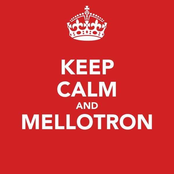 KEEP CALM AND MELLOTRON