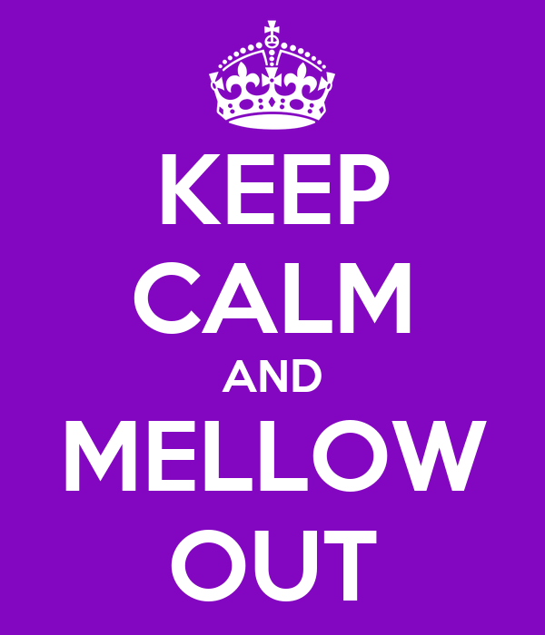KEEP CALM AND MELLOW OUT