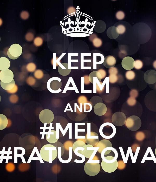 KEEP CALM AND #MELO #RATUSZOWA