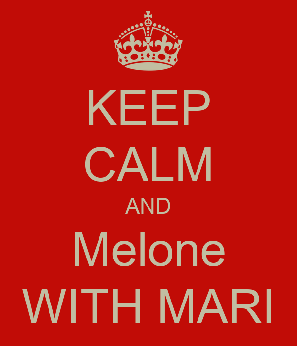 KEEP CALM AND Melone WITH MARI