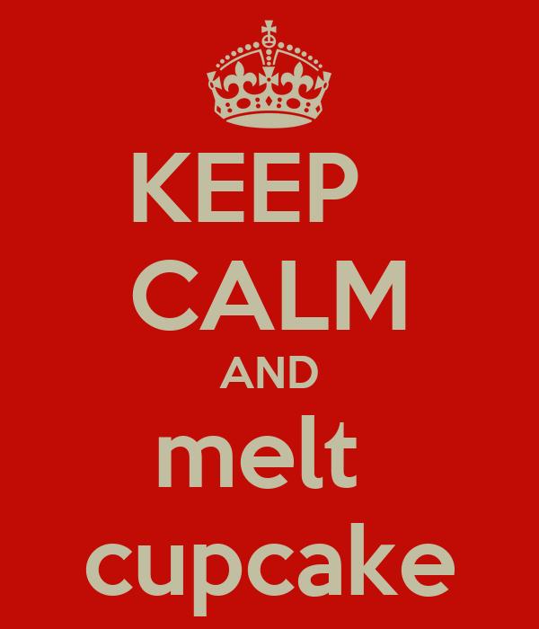 KEEP   CALM AND melt  cupcake