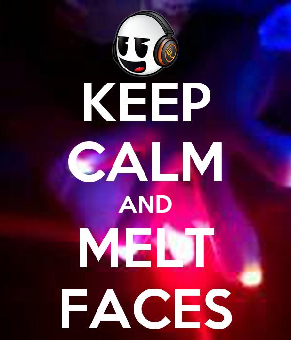 KEEP CALM AND MELT FACES
