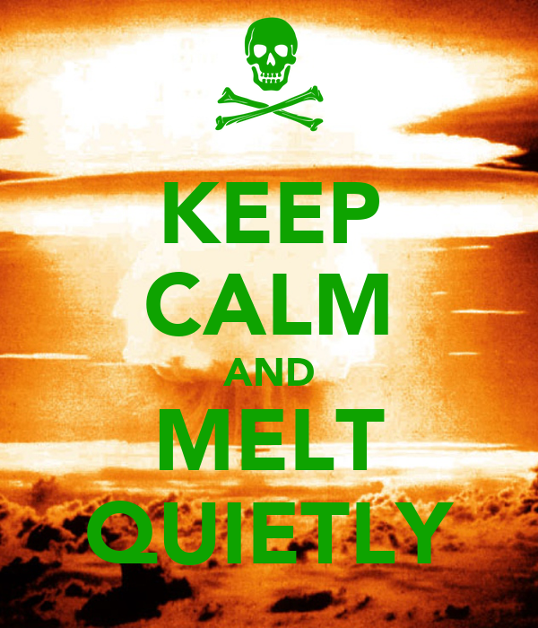 KEEP CALM AND MELT QUIETLY