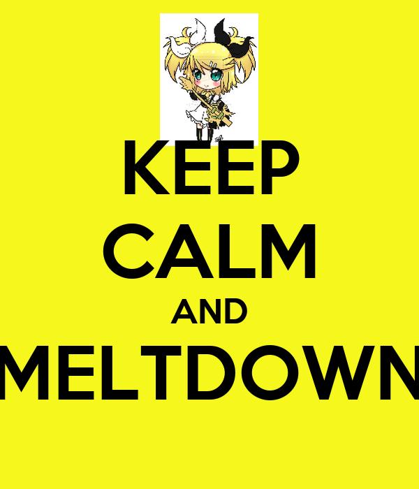 KEEP CALM AND MELTDOWN
