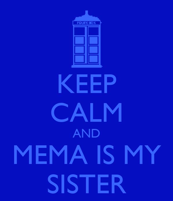 KEEP CALM AND MEMA IS MY SISTER