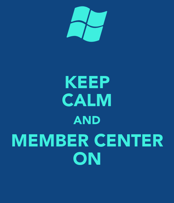 KEEP CALM AND MEMBER CENTER ON