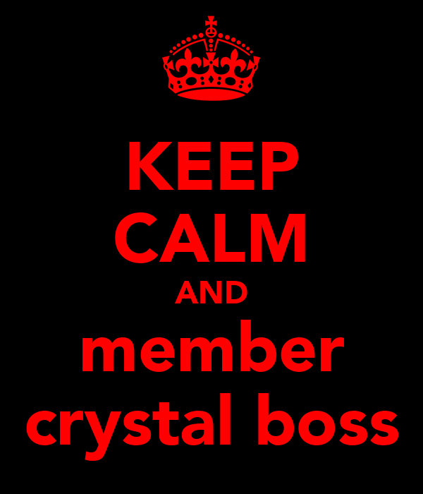 KEEP CALM AND member crystal boss