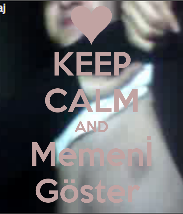 KEEP CALM AND Memenİ Göster