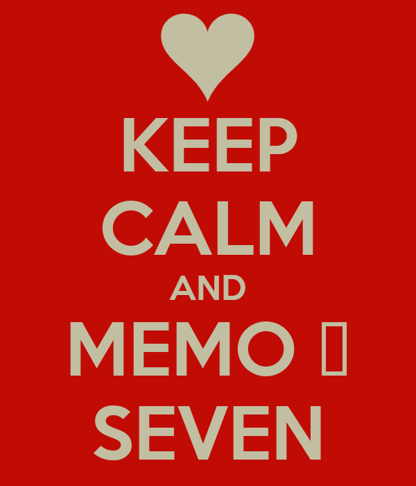 KEEP CALM AND MEMO ♥ SEVEN