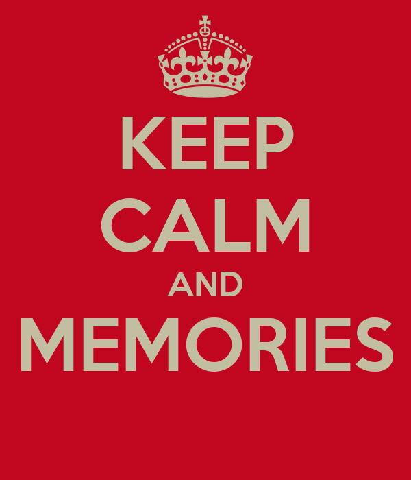 KEEP CALM AND MEMORIES