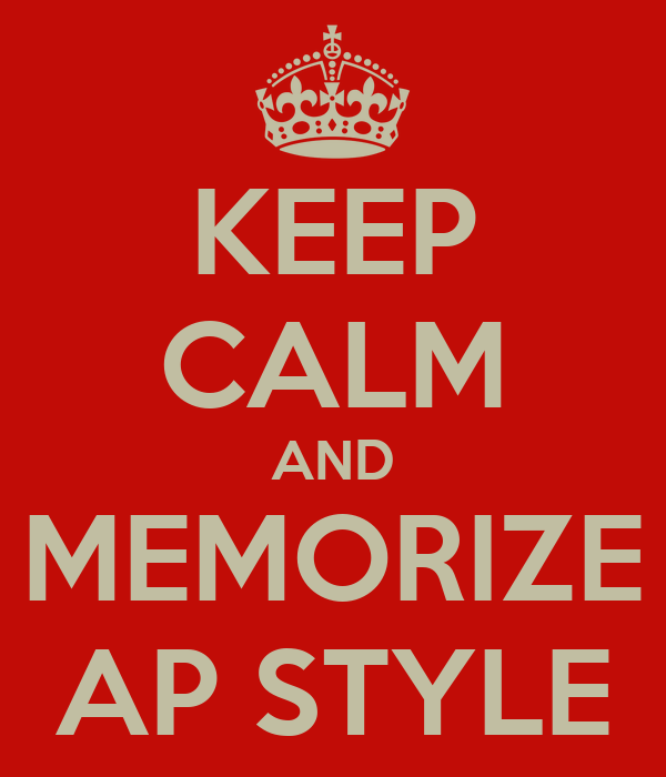 KEEP CALM AND MEMORIZE AP STYLE