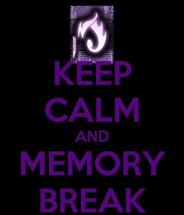 KEEP CALM AND MEMORY BREAK
