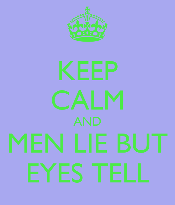 KEEP CALM AND MEN LIE BUT EYES TELL