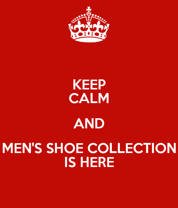 KEEP CALM AND MEN'S SHOE COLLECTION IS HERE