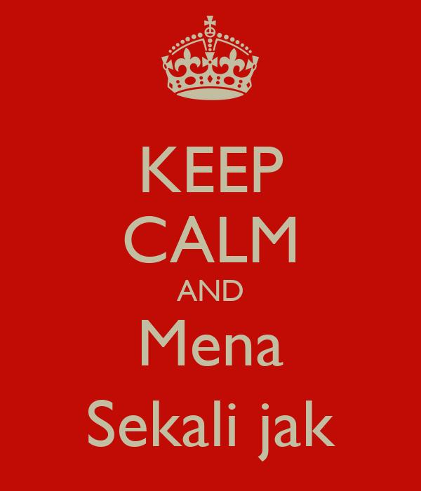 KEEP CALM AND Mena Sekali jak