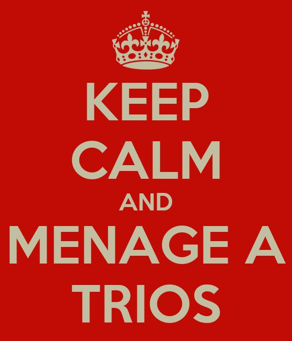 KEEP CALM AND MENAGE A TRIOS