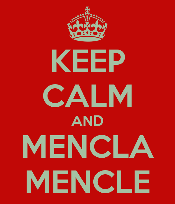 KEEP CALM AND MENCLA MENCLE