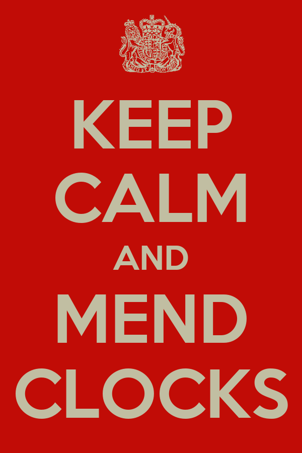 KEEP CALM AND MEND CLOCKS