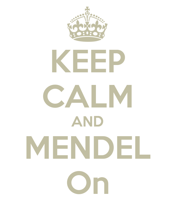KEEP CALM AND MENDEL On