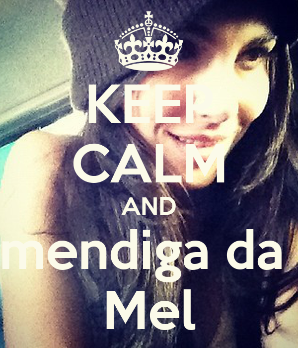 KEEP CALM AND mendiga da  Mel